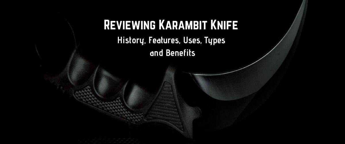 reviewing-karambit-knife-history-features-uses-types-and-benefits
