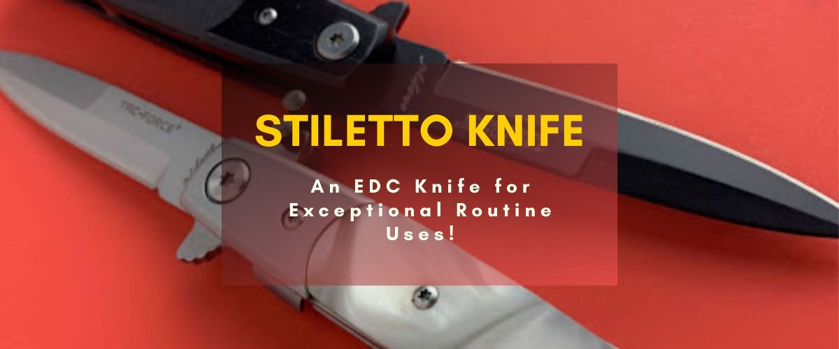 stiletto-knife-an-edc-knife-for-exceptional-routine-uses